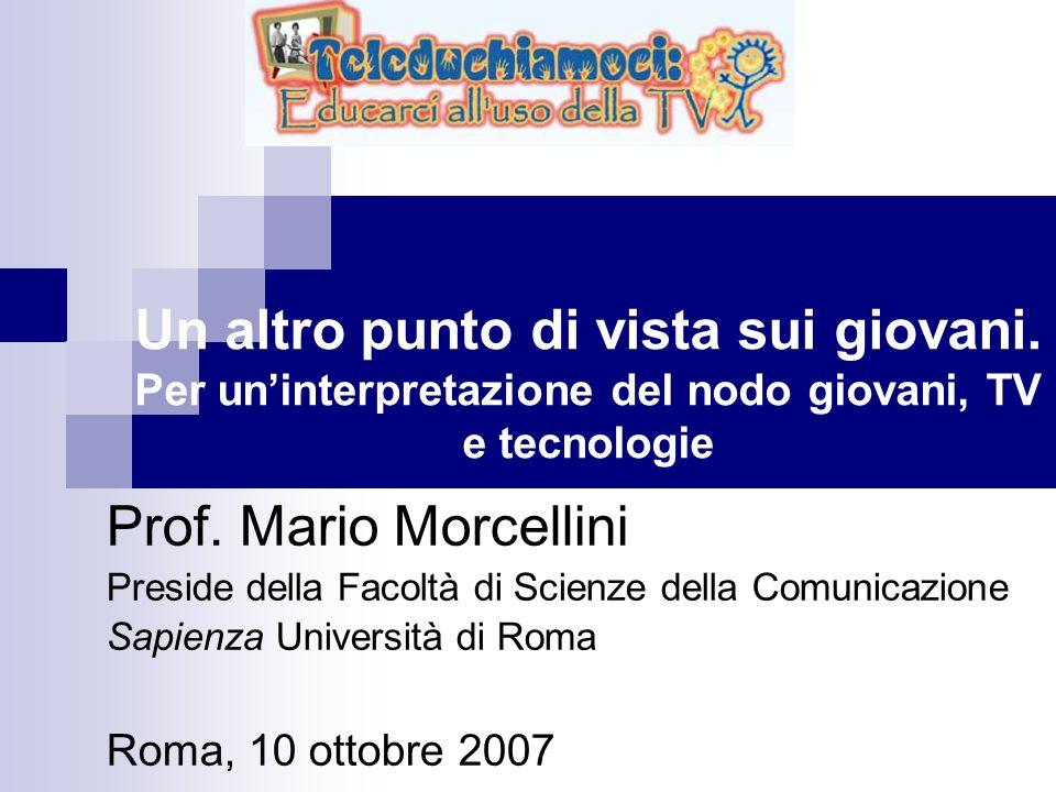 Un altro punto di vista sui giovani. Per uninterpretazione del nodo giovani, TV e tecnologie Prof. Mario Morcellini Preside della Facoltà di Scienze d