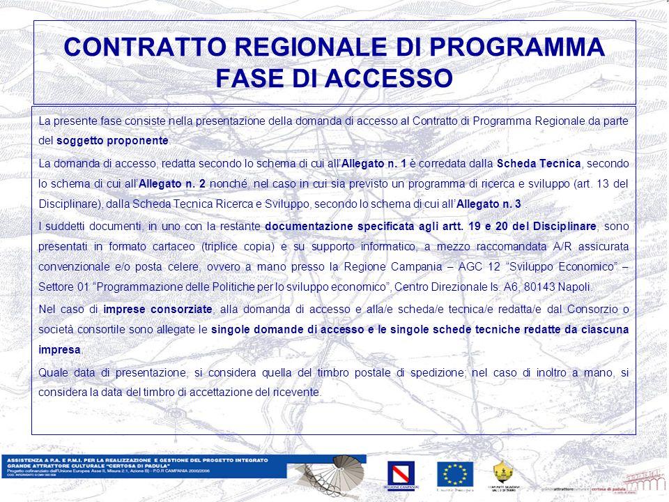 CONTRATTO REGIONALE DI PROGRAMMA FASE DI ACCESSO La presente fase consiste nella presentazione della domanda di accesso al Contratto di Programma Regionale da parte del soggetto proponente.