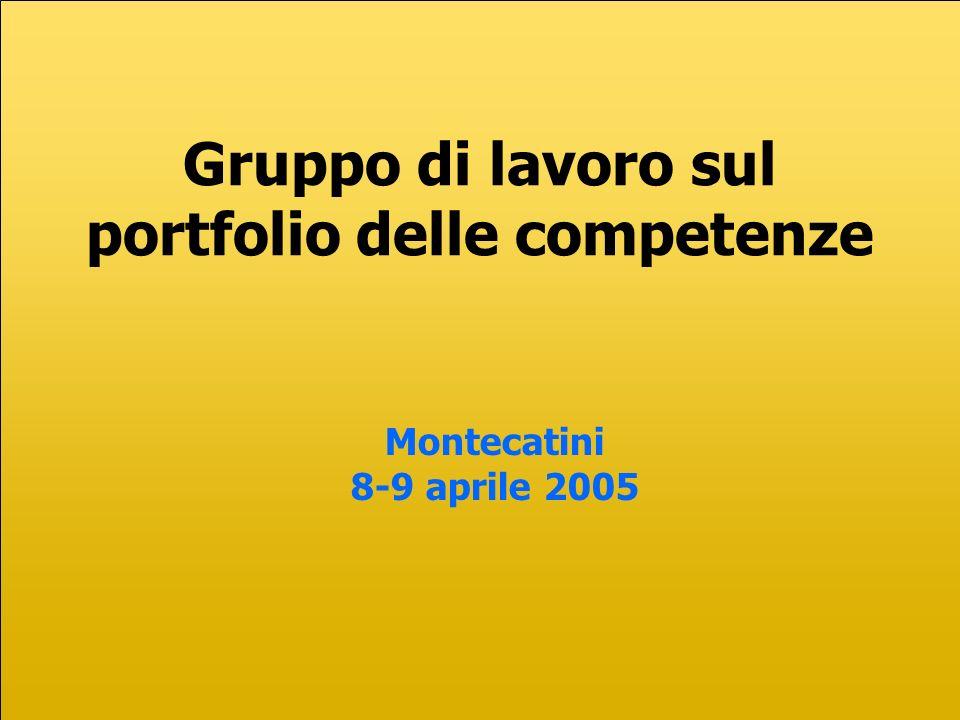 Gruppo di lavoro sul portfolio delle competenze Montecatini 8-9 aprile 2005
