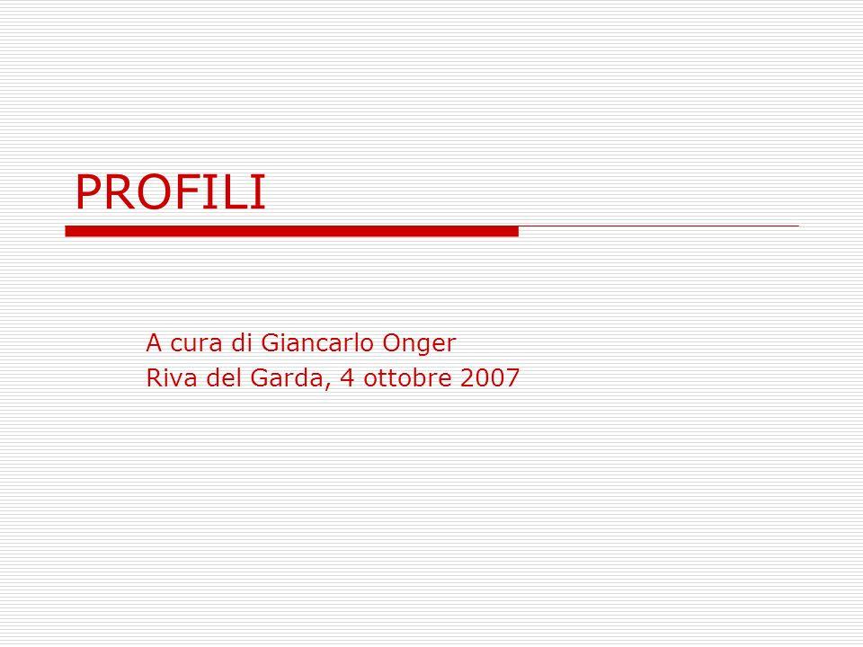 PROFILI A cura di Giancarlo Onger Riva del Garda, 4 ottobre 2007