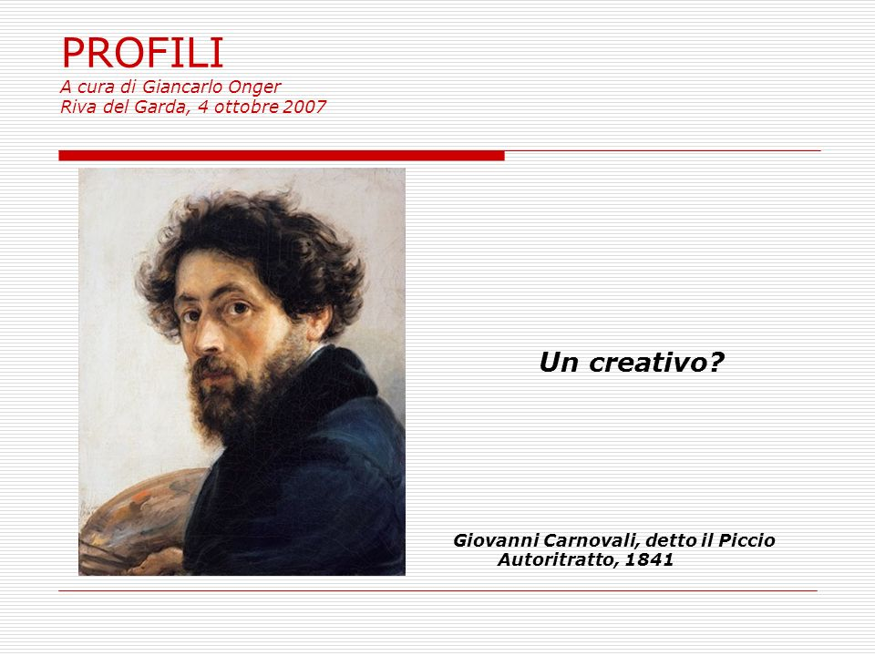 PROFILI A cura di Giancarlo Onger Riva del Garda, 4 ottobre 2007 Un creativo.