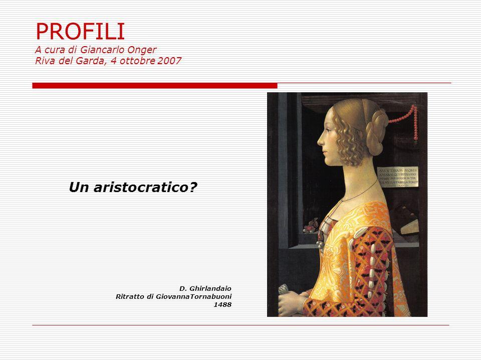 PROFILI A cura di Giancarlo Onger Riva del Garda, 4 ottobre 2007 Un aristocratico.