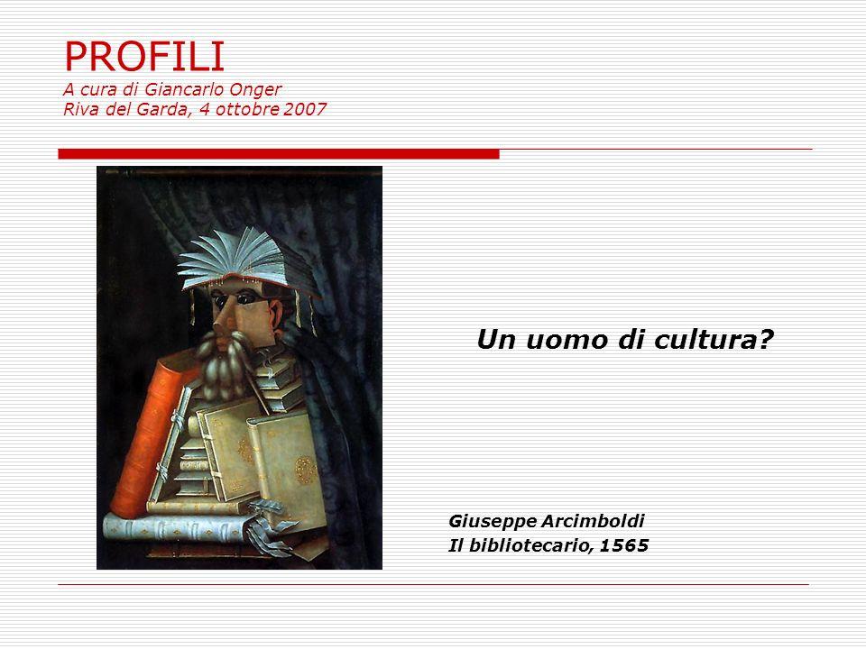 PROFILI A cura di Giancarlo Onger Riva del Garda, 4 ottobre 2007 Un uomo di cultura.
