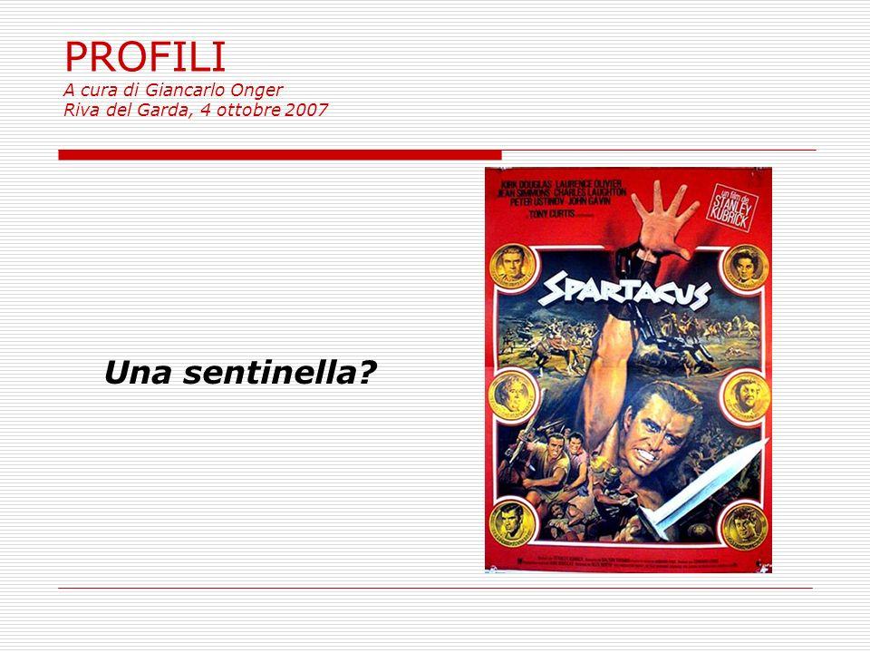 PROFILI A cura di Giancarlo Onger Riva del Garda, 4 ottobre 2007 Una sentinella?