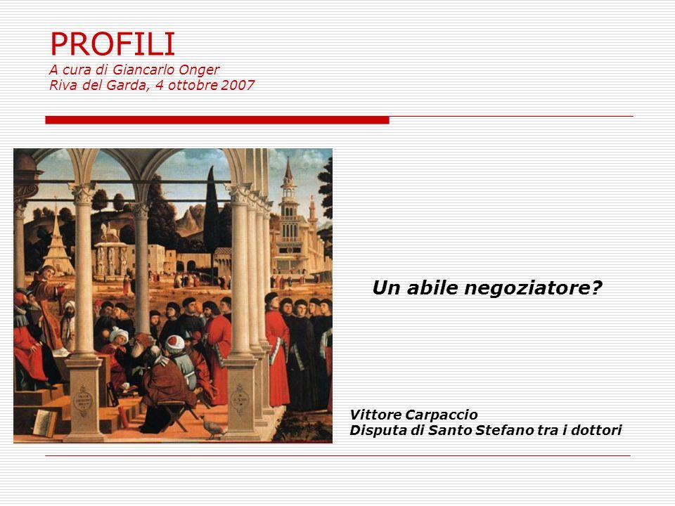 PROFILI A cura di Giancarlo Onger Riva del Garda, 4 ottobre 2007 Un abile negoziatore.