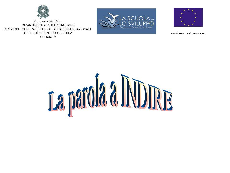 Fondi Strutturali 2000-2006 Ministero della Pubblica Istruzione DIPARTIMENTO PER LISTRUZIONE DIREZIONE GENERALE PER GLI AFFARI INTERNAZIONALI DELLISTRUZIONE SCOLASTICA UFFICIO V