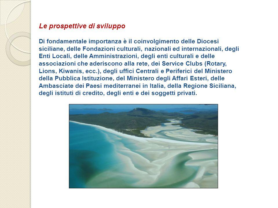 Le prospettive di sviluppo Di fondamentale importanza è il coinvolgimento delle Diocesi siciliane, delle Fondazioni culturali, nazionali ed internazio