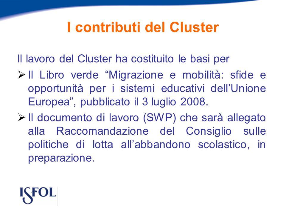I contributi del Cluster Il lavoro del Cluster ha costituito le basi per Il Libro verde Migrazione e mobilità: sfide e opportunità per i sistemi educativi dellUnione Europea, pubblicato il 3 luglio 2008.