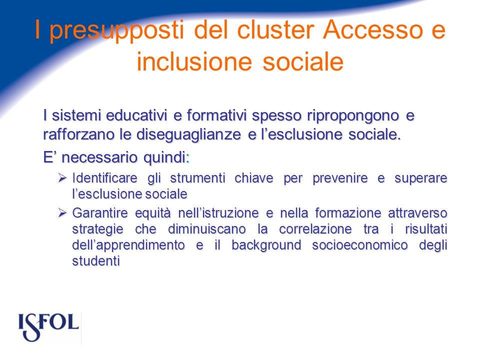 I presupposti del cluster Accesso e inclusione sociale I sistemi educativi e formativi spesso ripropongono e rafforzano le diseguaglianze e lesclusione sociale.