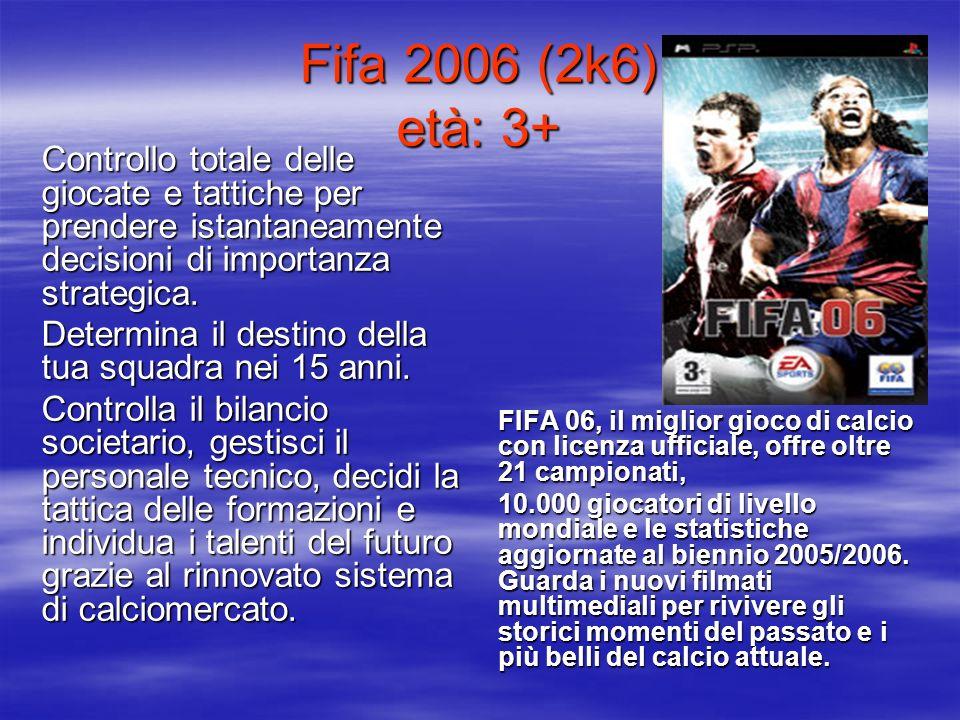 Fifa 2006 (2k6) età: 3+ Controllo totale delle giocate e tattiche per prendere istantaneamente decisioni di importanza strategica. Determina il destin
