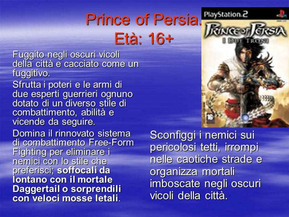 Prince of Persia. Età: 16+ Fuggito negli oscuri vicoli della città e cacciato come un fuggitivo. Sfrutta i poteri e le armi di due esperti guerrieri o