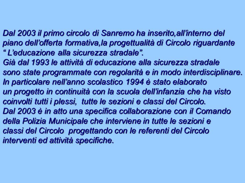 Dal 2003 il primo circolo di Sanremo ha inserito,allinterno del piano dellofferta formativa,la progettualità di Circolo riguardante Leducazione alla sicurezza stradale.