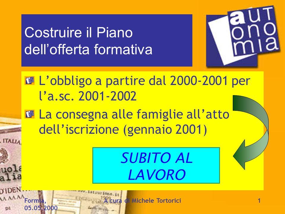 Formia, 05.05.2000 A cura di Michele Tortorici1 Costruire il Piano dellofferta formativa Lobbligo a partire dal 2000-2001 per la.sc. 2001-2002 La cons