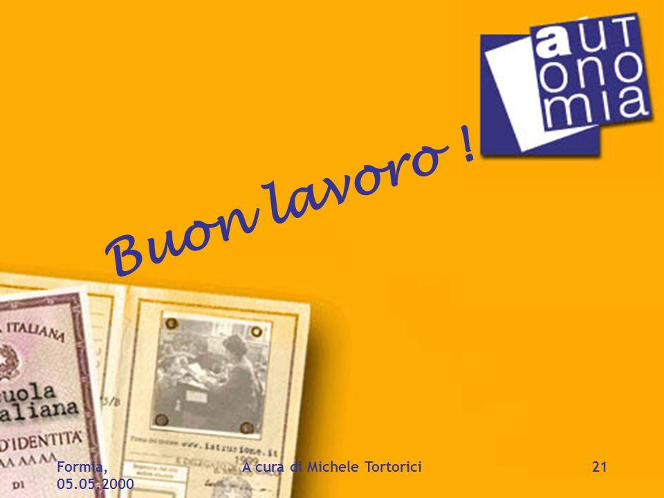 Formia, 05.05.2000 A cura di Michele Tortorici21 Buon lavoro !