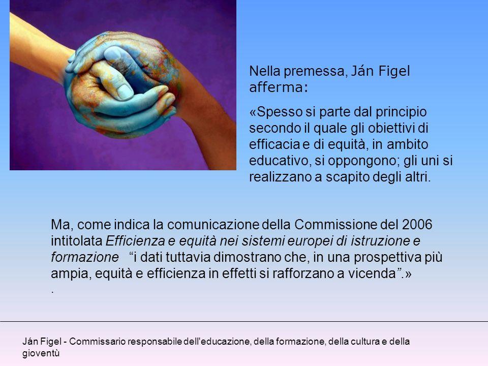 Nella premessa, Ján Figel afferma: «Spesso si parte dal principio secondo il quale gli obiettivi di efficacia e di equità, in ambito educativo, si opp