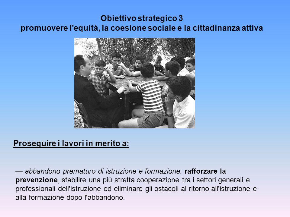 Obiettivo strategico 3 promuovere l'equità, la coesione sociale e la cittadinanza attiva abbandono prematuro di istruzione e formazione: rafforzare la