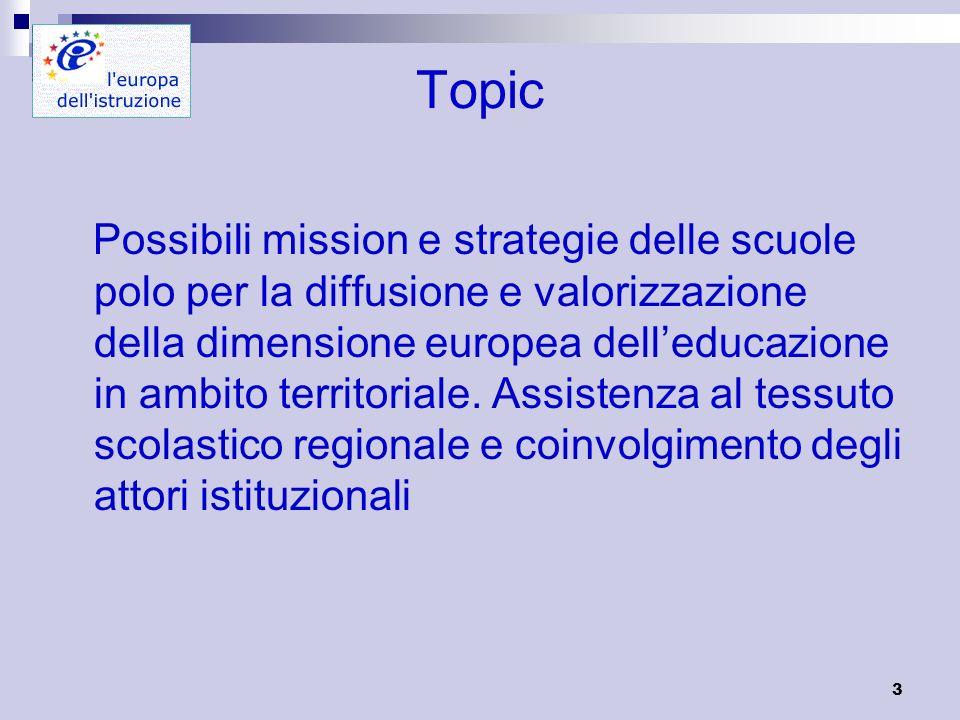 3 Topic Possibili mission e strategie delle scuole polo per la diffusione e valorizzazione della dimensione europea delleducazione in ambito territoriale.