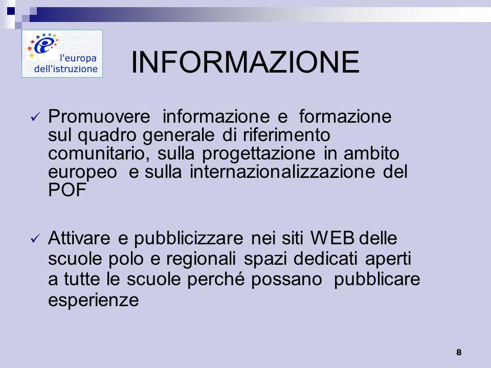 8 INFORMAZIONE Promuovere informazione e formazione sul quadro generale di riferimento comunitario, sulla progettazione in ambito europeo e sulla inte