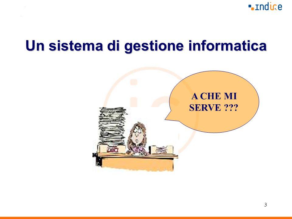 3 Un sistema di gestione informatica A CHE MI SERVE ???