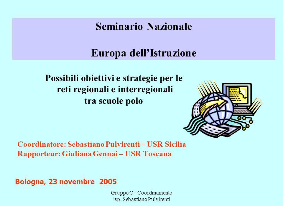 Gruppo C - Coordinamento isp. Sebastiano Pulvirenti Seminario Nazionale Europa dellIstruzione Possibili obiettivi e strategie per le reti regionali e