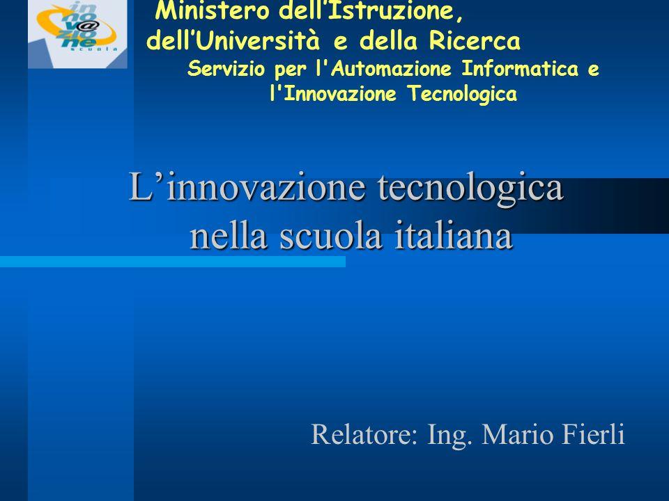 Linnovazione tecnologica nella scuola italiana Ministero dellIstruzione, dellUniversità e della Ricerca Servizio per l Automazione Informatica e l Innovazione Tecnologica Relatore: Ing.