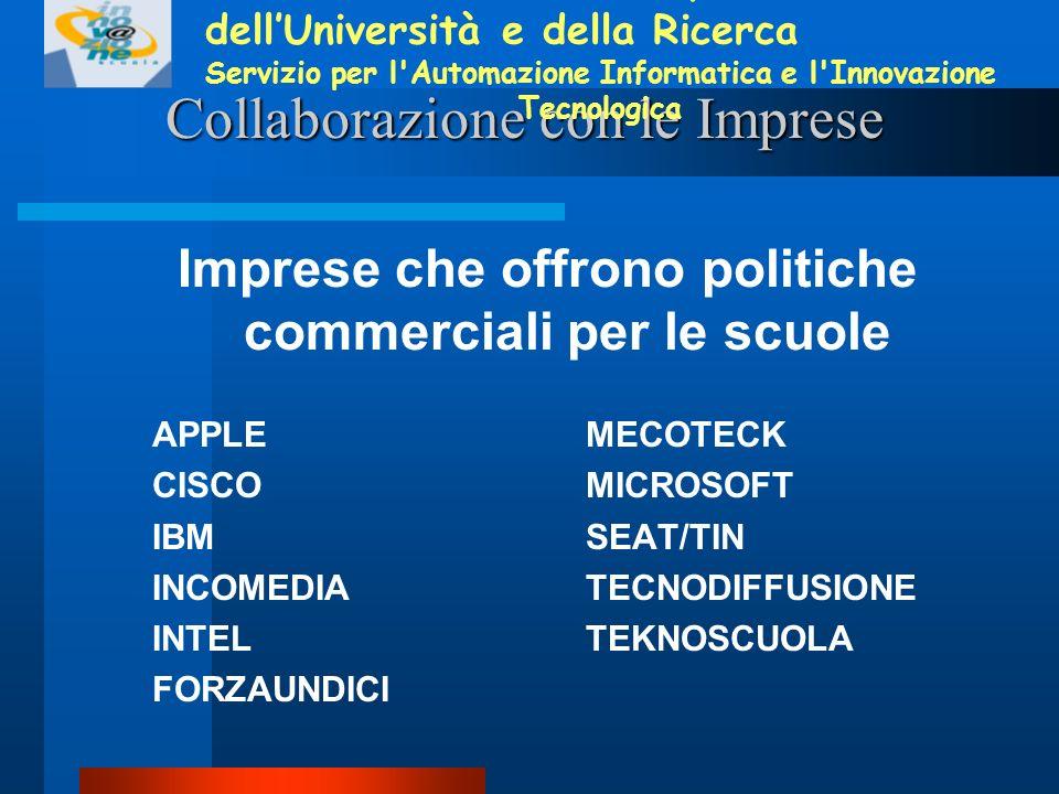 Collaborazione con le Imprese e Agenzie Convenzioni per sperimentazioni pilota o servizi per la formazione APPLE AGENZIA SPAZIALE ITALIANA CISCO FONDAZIONE IBM INTEL MICROSOFT RAI SEAT/TIN Ministero dellIstruzione, dellUniversità e della Ricerca Servizio per l Automazione Informatica e l Innovazione Tecnologica