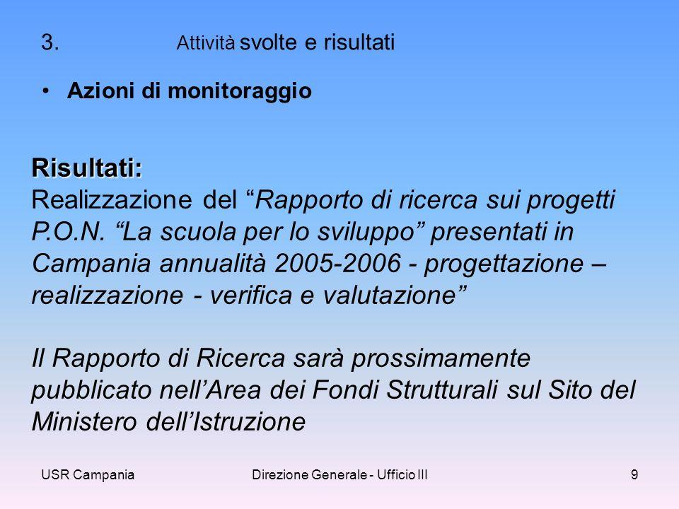 USR CampaniaDirezione Generale - Ufficio III9 Azioni di monitoraggio Risultati: Realizzazione del Rapporto di ricerca sui progetti P.O.N.