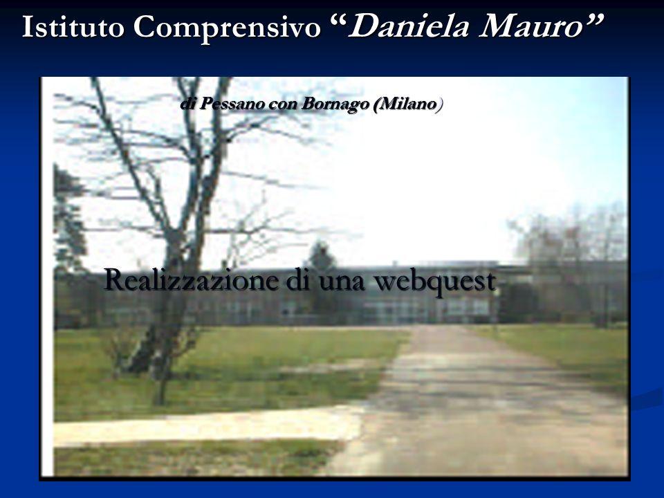 Istituto Comprensivo Daniela Mauro di Pessano con Bornago (Milano) Realizzazione di una webquest