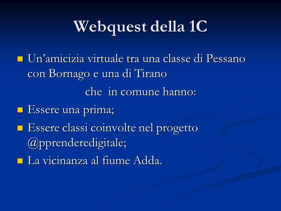 Webquest della 1C Unamicizia virtuale tra una classe di Pessano con Bornago e una di Tirano Unamicizia virtuale tra una classe di Pessano con Bornago