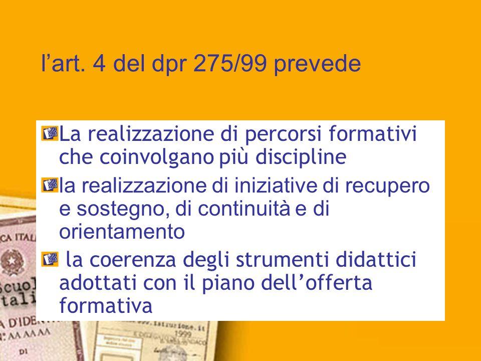 lart. 4 del dpr 275/99 prevede La realizzazione di percorsi formativi che coinvolgano più discipline la realizzazione di iniziative di recupero e sost
