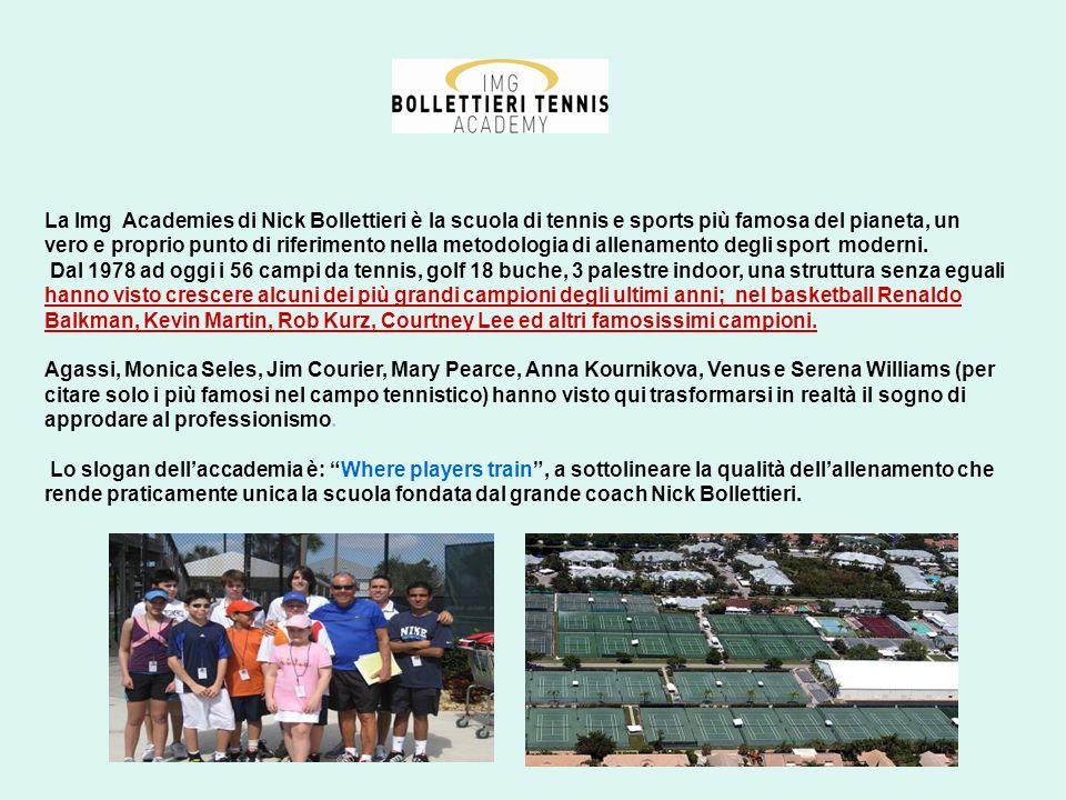La Img Academies di Nick Bollettieri è la scuola di tennis e sports più famosa del pianeta, un vero e proprio punto di riferimento nella metodologia d