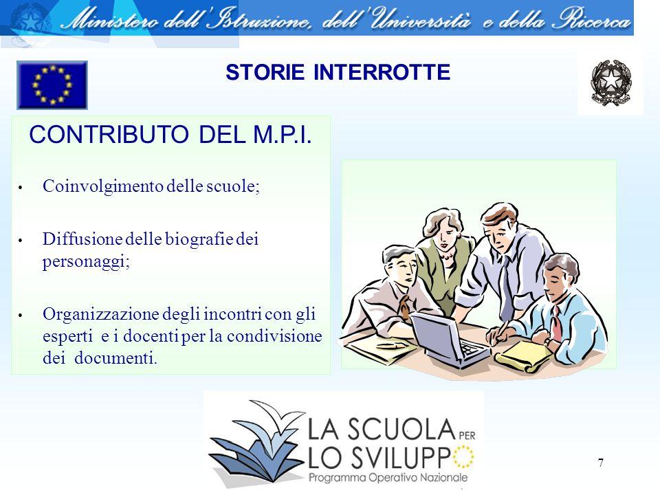 8 STORIE INTERROTTE CONTRIBUTO DEL M.P.I Valutazione e diffusione delle esperienze più significative; Realizzazione di una pubblicazione contenente i prodotti delle scuole.