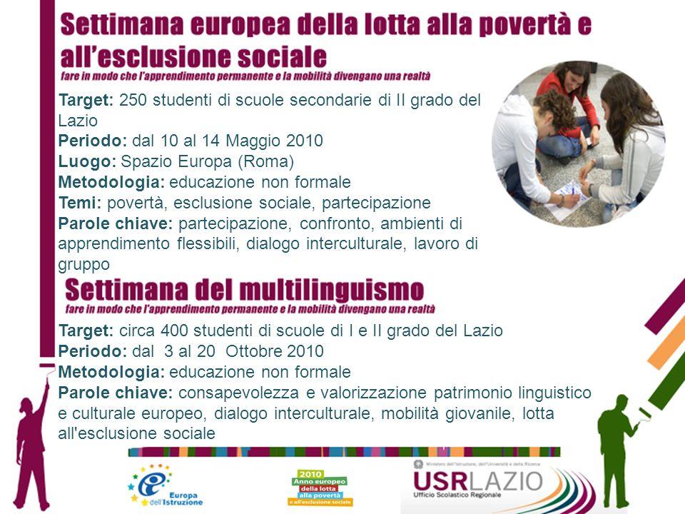 Target: 250 studenti di scuole secondarie di II grado del Lazio Periodo: dal 10 al 14 Maggio 2010 Luogo: Spazio Europa (Roma) Metodologia: educazione