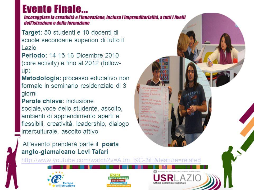 Target: 50 studenti e 10 docenti di scuole secondarie superiori di tutto il Lazio Periodo: 14-15-16 Dicembre 2010 (core activity) e fino al 2012 (foll