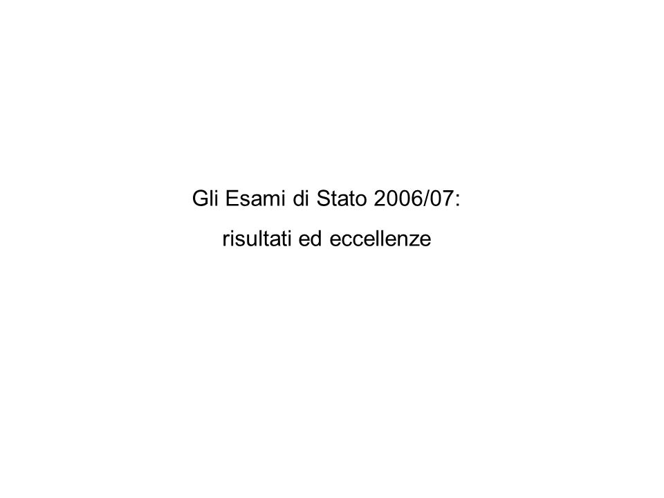 Gli Esami di Stato 2006/07: risultati ed eccellenze