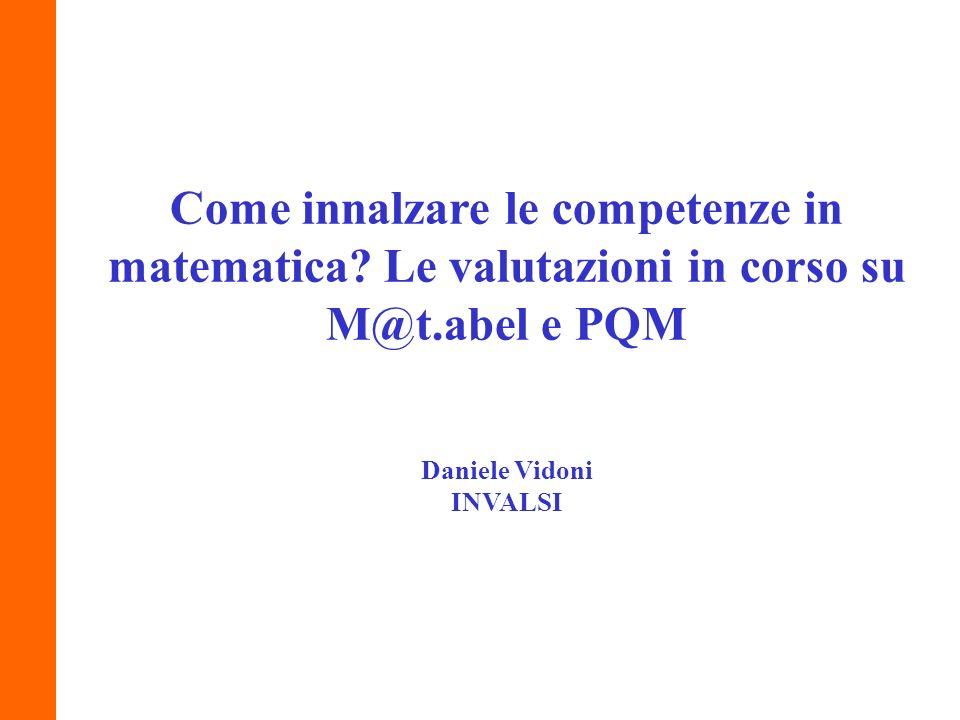 Come innalzare le competenze in matematica? Le valutazioni in corso su M@t.abel e PQM Daniele Vidoni INVALSI