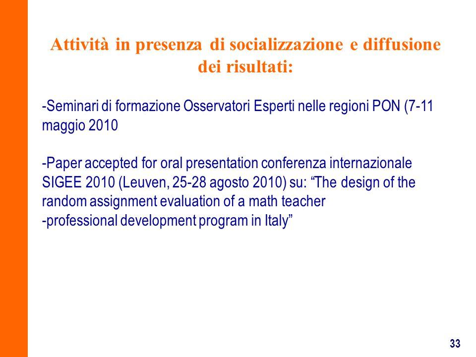 33 Attività in presenza di socializzazione e diffusione dei risultati: -Seminari di formazione Osservatori Esperti nelle regioni PON (7-11 maggio 2010