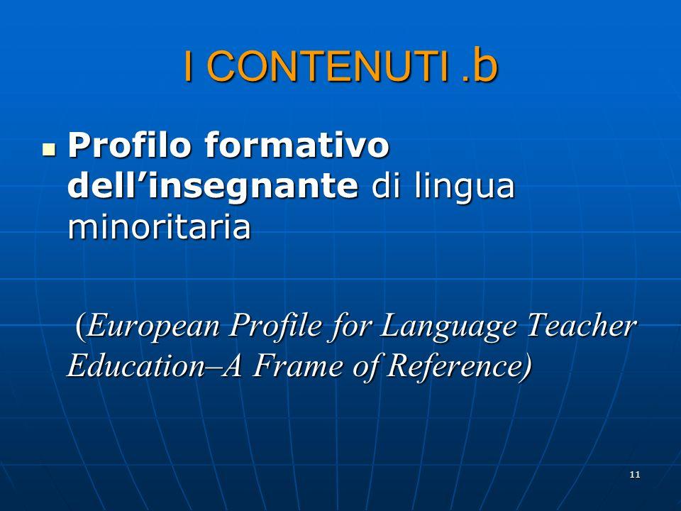 11 I CONTENUTI. b Profilo formativo dellinsegnante di lingua minoritaria Profilo formativo dellinsegnante di lingua minoritaria (European Profile for