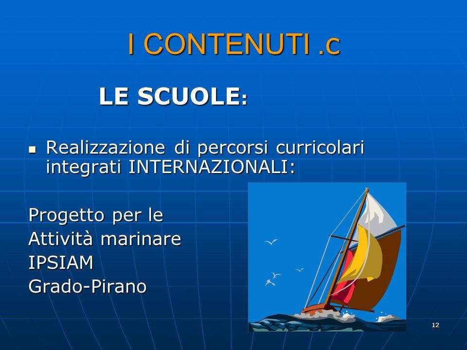 12 I CONTENUTI. c LE SCUOLE : Realizzazione di percorsi curricolari integrati INTERNAZIONALI: Realizzazione di percorsi curricolari integrati INTERNAZ
