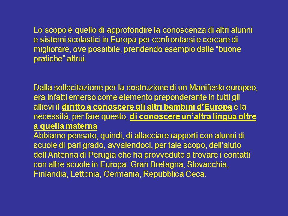 Lo scopo è quello di approfondire la conoscenza di altri alunni e sistemi scolastici in Europa per confrontarsi e cercare di migliorare, ove possibile