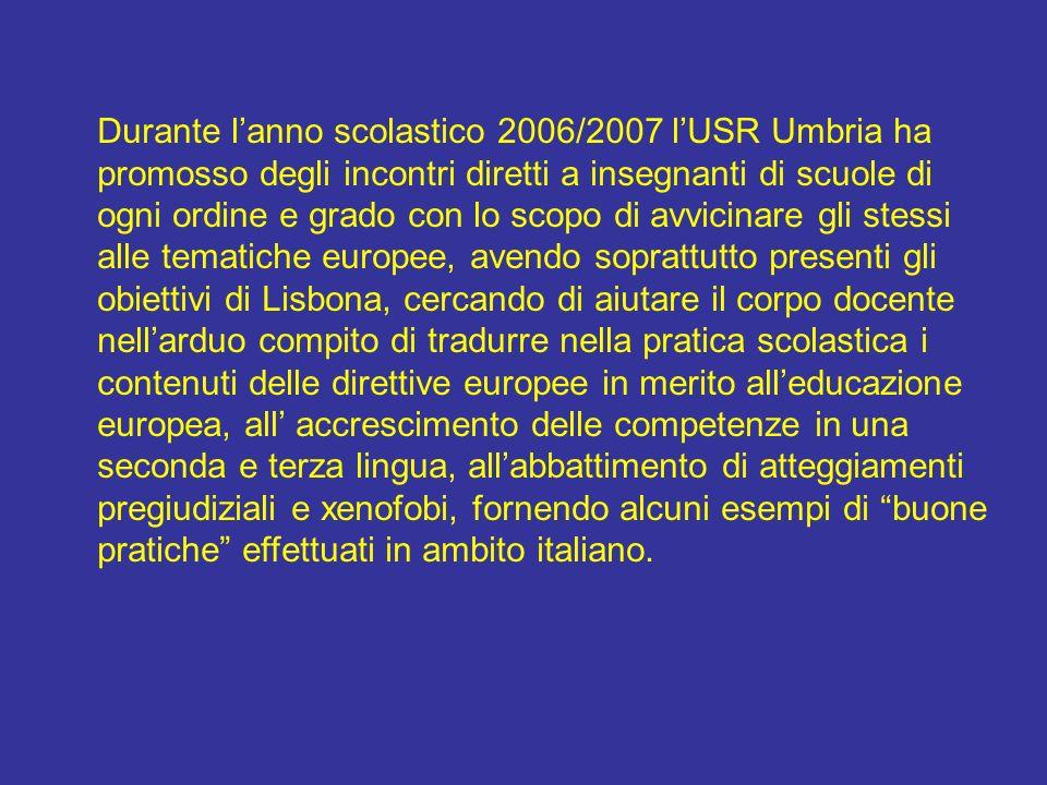 Durante lanno scolastico 2006/2007 lUSR Umbria ha promosso degli incontri diretti a insegnanti di scuole di ogni ordine e grado con lo scopo di avvici