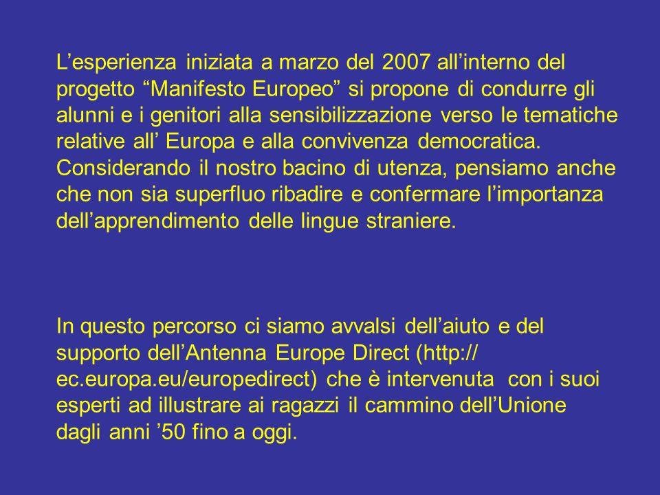 Lesperienza iniziata a marzo del 2007 allinterno del progetto Manifesto Europeo si propone di condurre gli alunni e i genitori alla sensibilizzazione