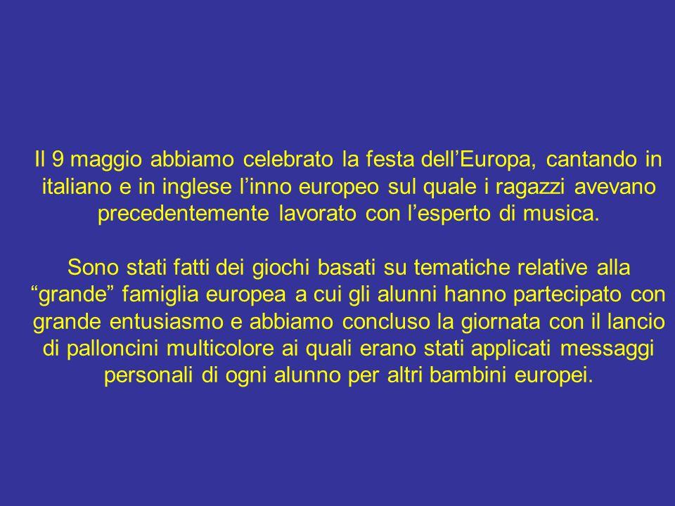 Il 9 maggio abbiamo celebrato la festa dellEuropa, cantando in italiano e in inglese linno europeo sul quale i ragazzi avevano precedentemente lavorat