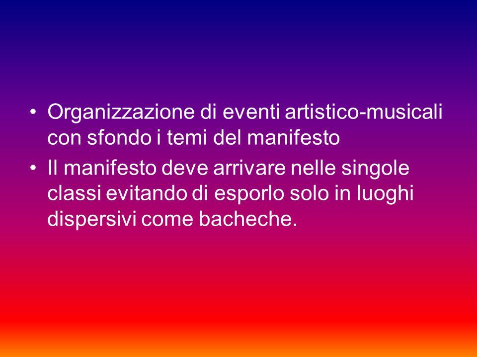 Organizzazione di eventi artistico-musicali con sfondo i temi del manifesto Il manifesto deve arrivare nelle singole classi evitando di esporlo solo in luoghi dispersivi come bacheche.