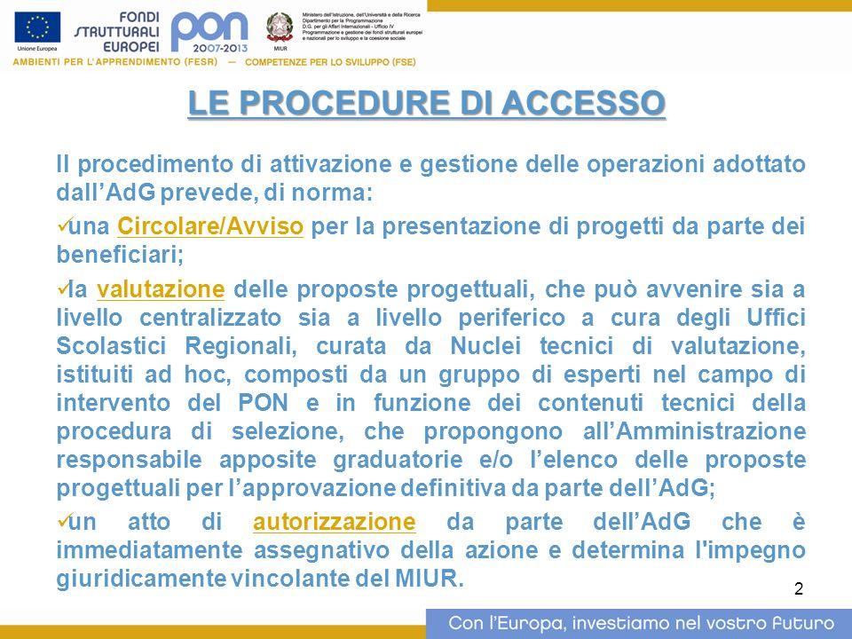 2 LE PROCEDURE DI ACCESSO Il procedimento di attivazione e gestione delle operazioni adottato dallAdG prevede, di norma: una Circolare/Avviso per la p