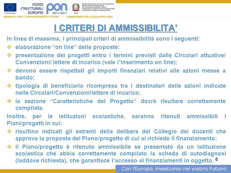 6 I CRITERI DI AMMISSIBILITA In linea di massima, i principali criteri di ammissibilità sono i seguenti: elaborazione on line delle proposte; presenta