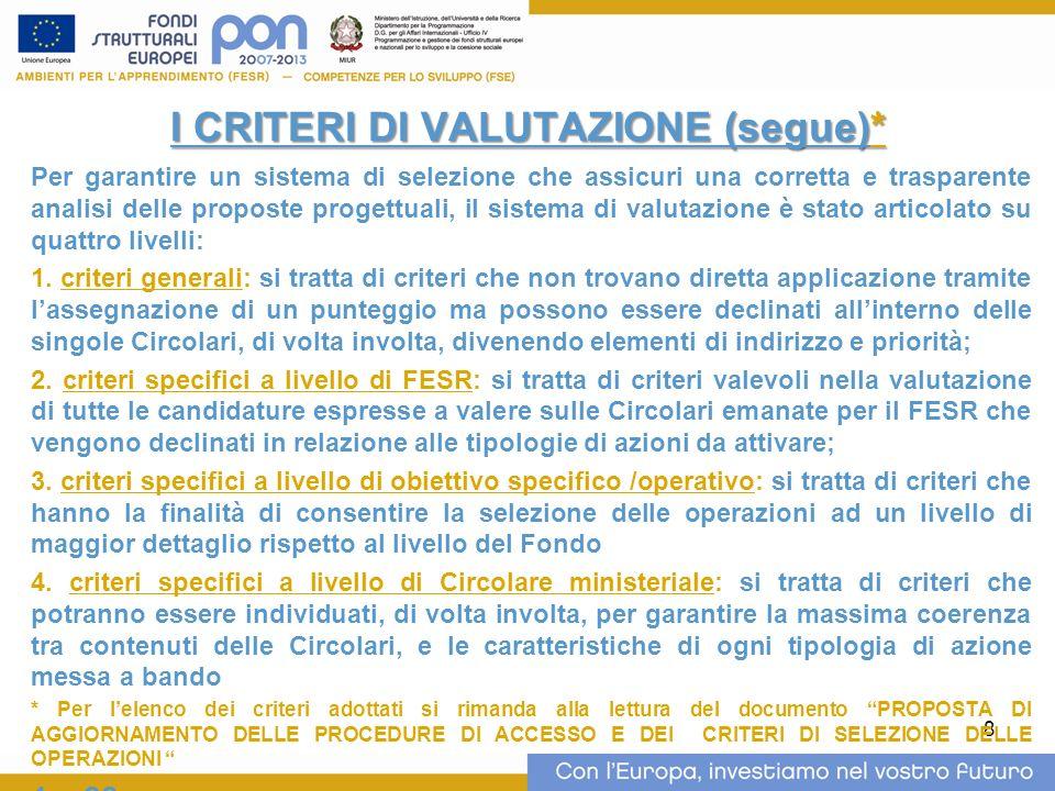 8 I CRITERI DI VALUTAZIONE (segue)* Per garantire un sistema di selezione che assicuri una corretta e trasparente analisi delle proposte progettuali,