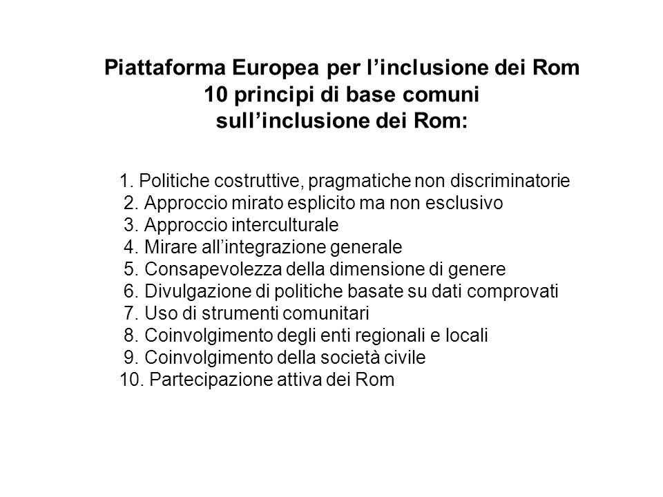 Piattaforma Europea per linclusione dei Rom 10 principi di base comuni sullinclusione dei Rom: 1. Politiche costruttive, pragmatiche non discriminator