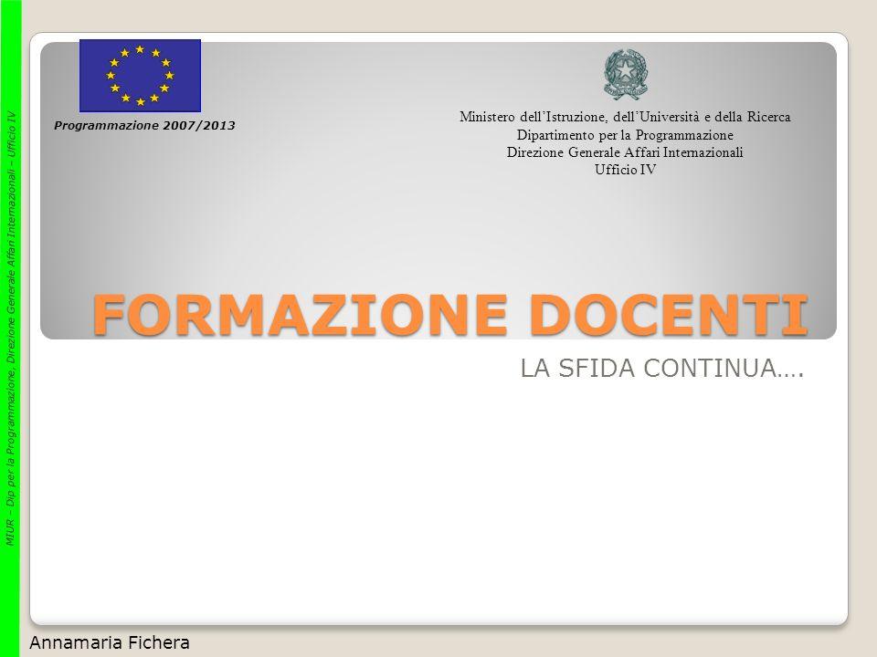 FORMAZIONE DOCENTI LA SFIDA CONTINUA…. Programmazione 2007/2013 Ministero dellIstruzione, dellUniversità e della Ricerca Dipartimento per la Programma