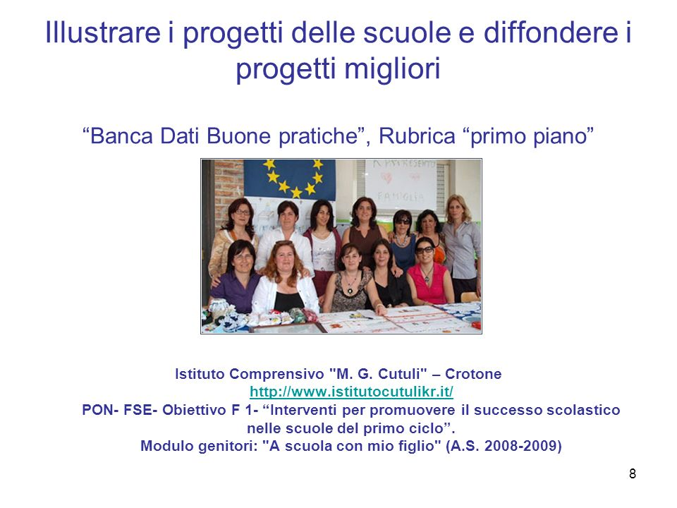 8 Illustrare i progetti delle scuole e diffondere i progetti migliori Banca Dati Buone pratiche, Rubrica primo piano Istituto Comprensivo
